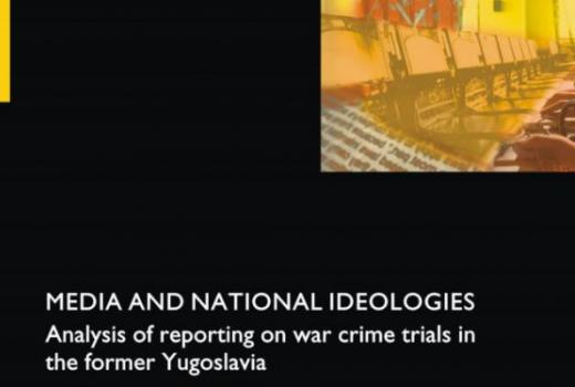 Media and National Ideologies: Analysis of reporting on war crime trials in the former Yugoslavia