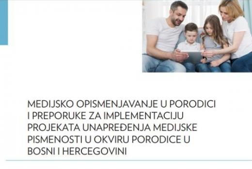 Medijsko opismenjavanje u porodici i preporuke za implementaciju projekata unapređenja medijske pismenosti u okviru porodice u Bosni i Hercegovini
