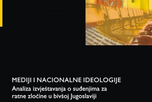 Mediji i nacionalne ideologije: Analiza izvještavanja o suđenjima za ratne zločine u bivšoj Jugoslaviji