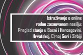Istraživanje o online rodno zasnovanom nasilju: Pregled stanja u Bosni i Hercegovini, Hrvatskoj, Crnoj Gori i Srbiji